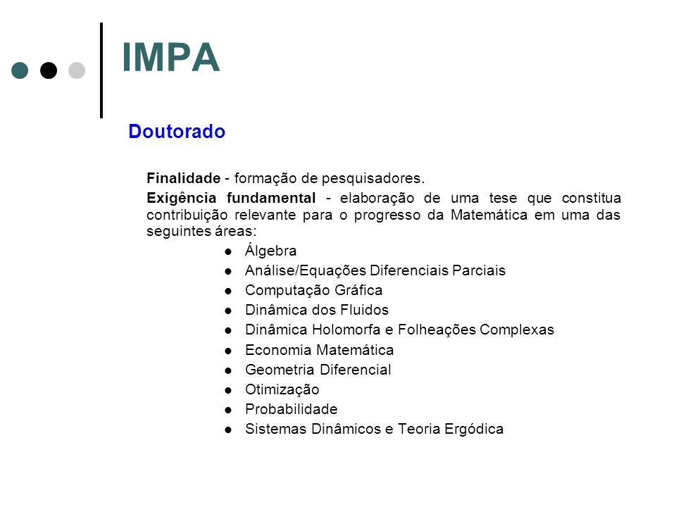 IMPA Doutorado Finalidade - formação de pesquisadores. Exigência fundamental - elaboração de uma tese que constitua contribuição relevante para o prog