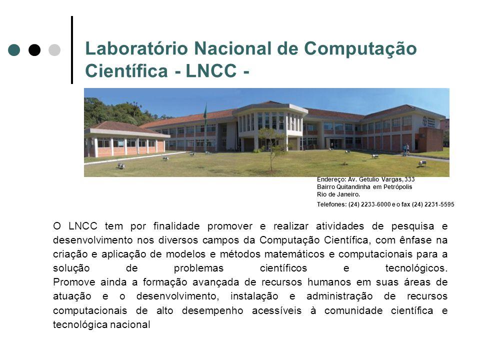 Laboratório Nacional de Computação Científica - LNCC - Endereço: Av. Getulio Vargas, 333 Bairro Quitandinha em Petrópolis Rio de Janeiro. Telefones: (