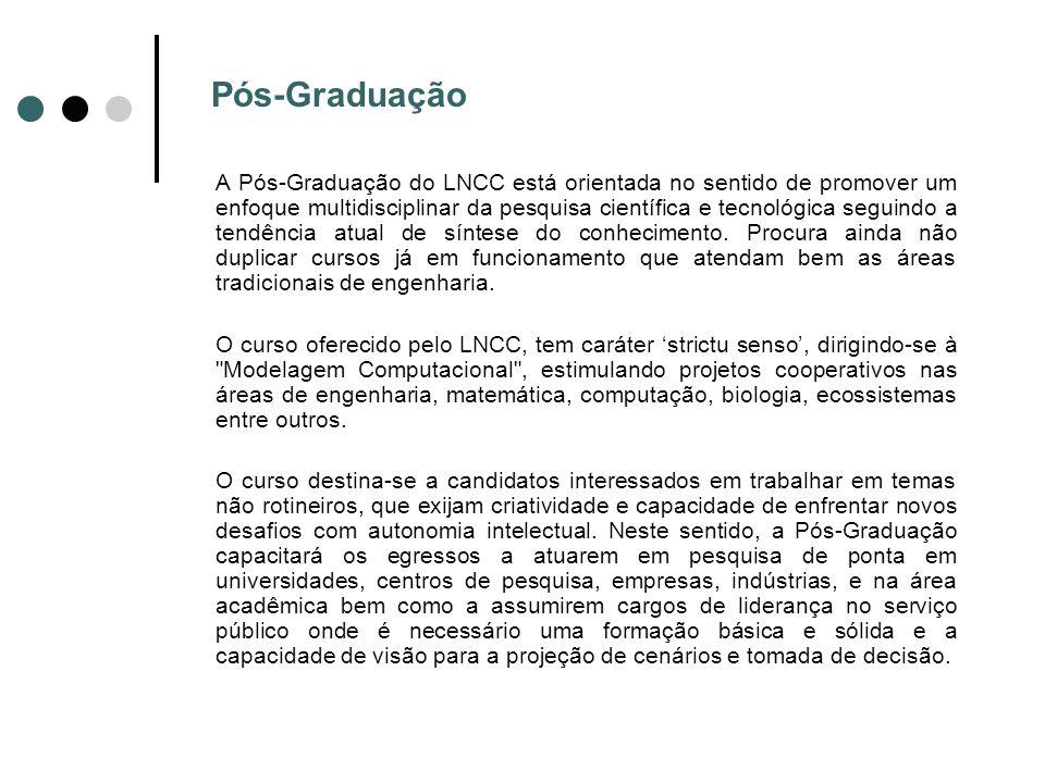 Pós-Graduação A Pós-Graduação do LNCC está orientada no sentido de promover um enfoque multidisciplinar da pesquisa científica e tecnológica seguindo