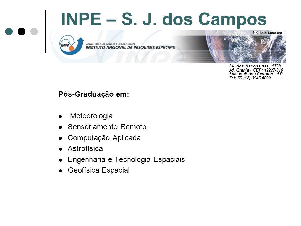 INPE – S. J. dos Campos Pós-Graduação em: Meteorologia Sensoriamento Remoto Computação Aplicada Astrofísica Engenharia e Tecnologia Espaciais Geofísic