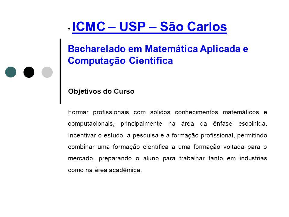 ICMC – USP – São Carlos Bacharelado em Matemática Aplicada e Computação Científica ICMC – USP – São Carlos Objetivos do Curso Formar profissionais com
