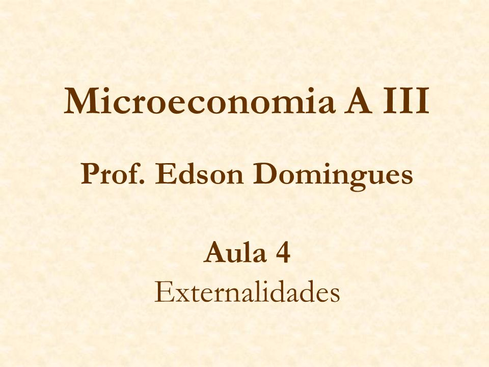 Microeconomia A III Prof. Edson Domingues Aula 4 Externalidades