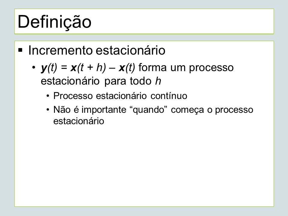 Definição Incremento estacionário y(t) = x(t + h) – x(t) forma um processo estacionário para todo h Processo estacionário contínuo Não é importante quando começa o processo estacionário