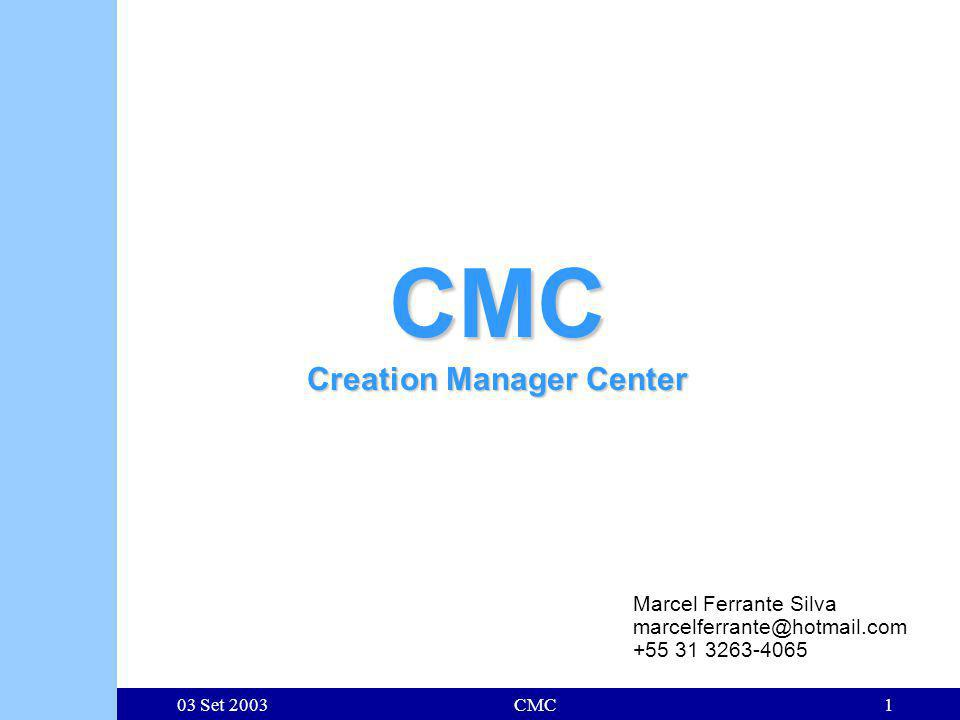 03 Set 2003CMC1 CMC Creation Manager Center Marcel Ferrante Silva marcelferrante@hotmail.com +55 31 3263-4065