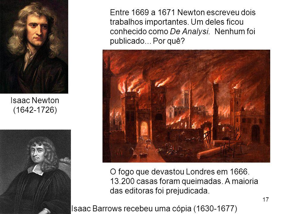 17 Isaac Newton (1642-1726) Entre 1669 a 1671 Newton escreveu dois trabalhos importantes.
