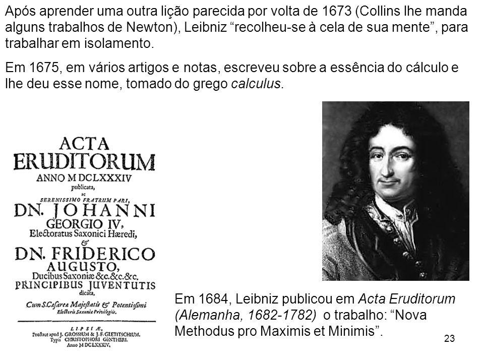 23 Após aprender uma outra lição parecida por volta de 1673 (Collins lhe manda alguns trabalhos de Newton), Leibniz recolheu-se à cela de sua mente, para trabalhar em isolamento.