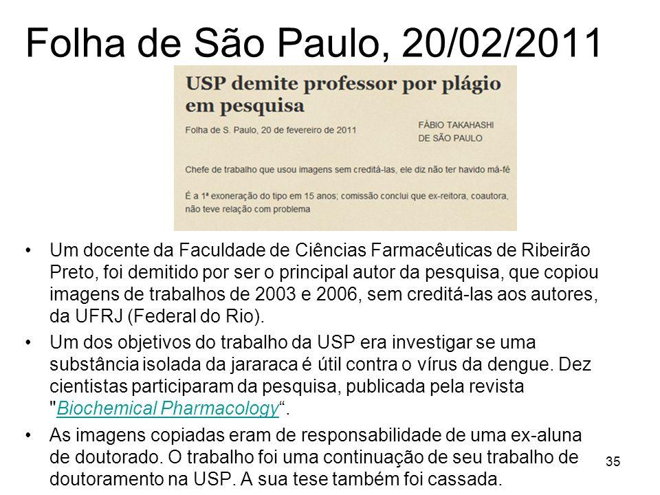 Folha de São Paulo, 20/02/2011 Um docente da Faculdade de Ciências Farmacêuticas de Ribeirão Preto, foi demitido por ser o principal autor da pesquisa, que copiou imagens de trabalhos de 2003 e 2006, sem creditá-las aos autores, da UFRJ (Federal do Rio).