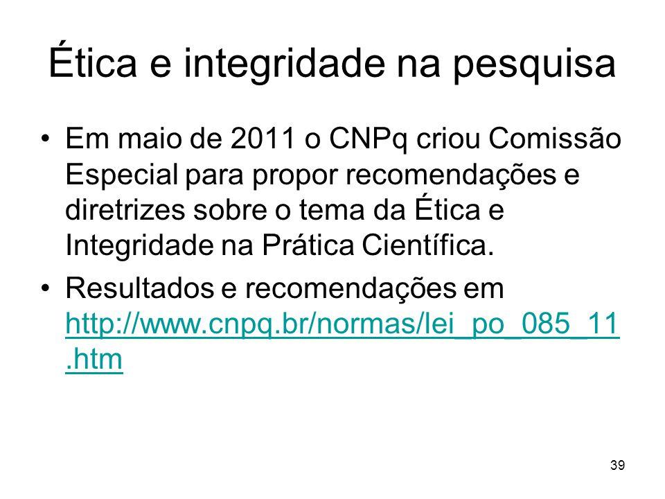 Ética e integridade na pesquisa Em maio de 2011 o CNPq criou Comissão Especial para propor recomendações e diretrizes sobre o tema da Ética e Integridade na Prática Científica.