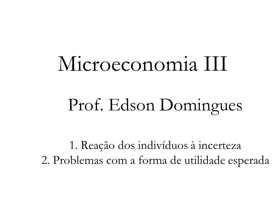 Microeconomia III Prof. Edson Domingues 1. Reação dos indivíduos à incerteza 2.