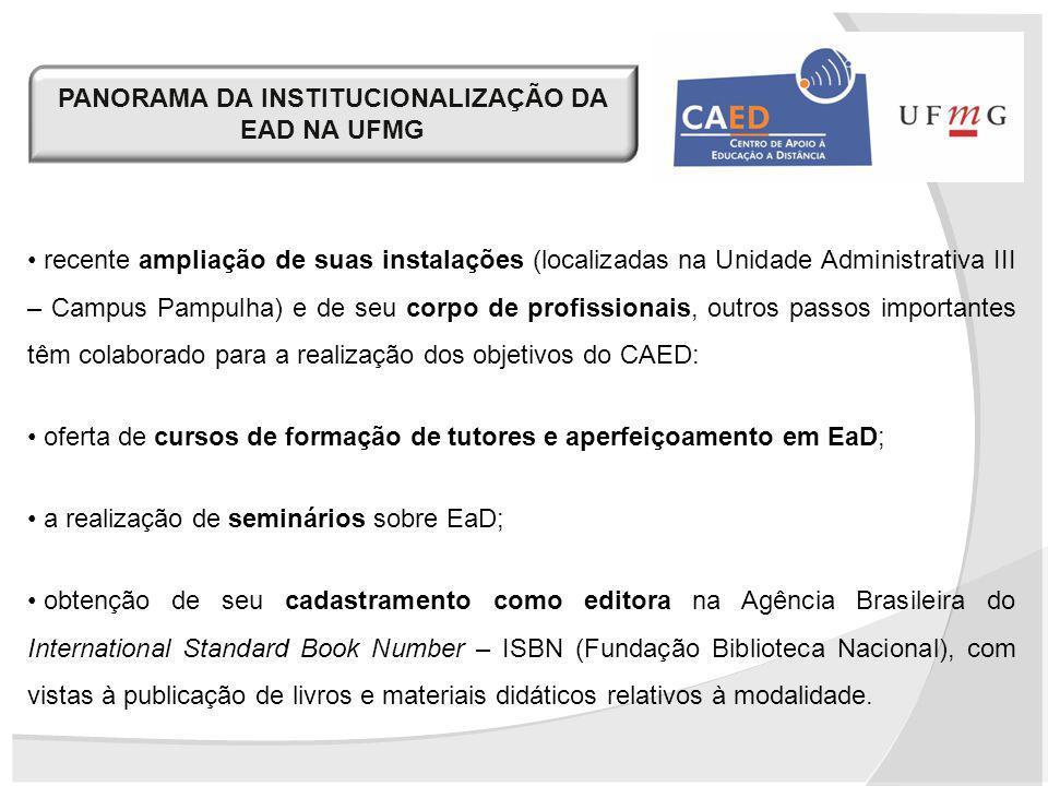 PANORAMA DA INSTITUCIONALIZAÇÃO DA EAD NA UFMG recente ampliação de suas instalações (localizadas na Unidade Administrativa III – Campus Pampulha) e d