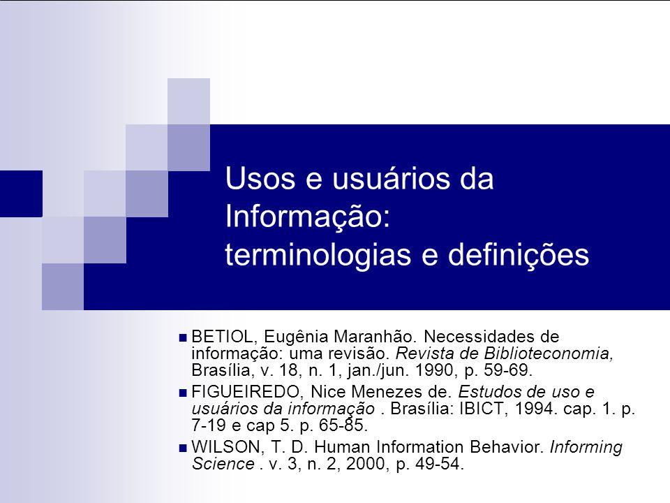 Usos e usuários da Informação: terminologias e definições BETIOL, Eugênia Maranhão. Necessidades de informação: uma revisão. Revista de Biblioteconomi