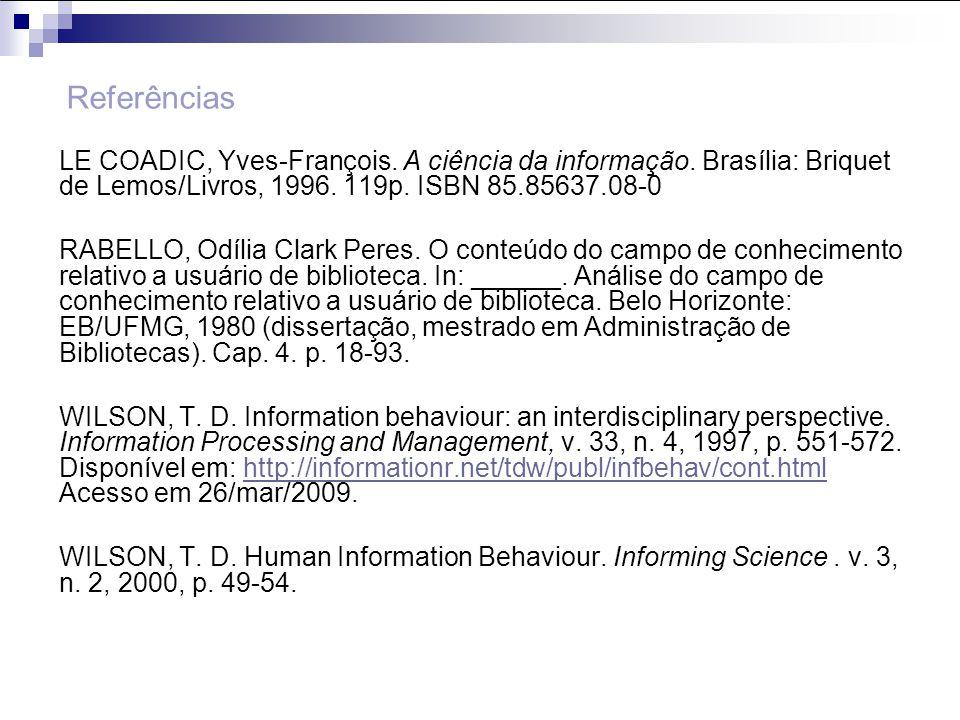 LE COADIC, Yves-François. A ciência da informação. Brasília: Briquet de Lemos/Livros, 1996. 119p. ISBN 85.85637.08-0 RABELLO, Odília Clark Peres. O co