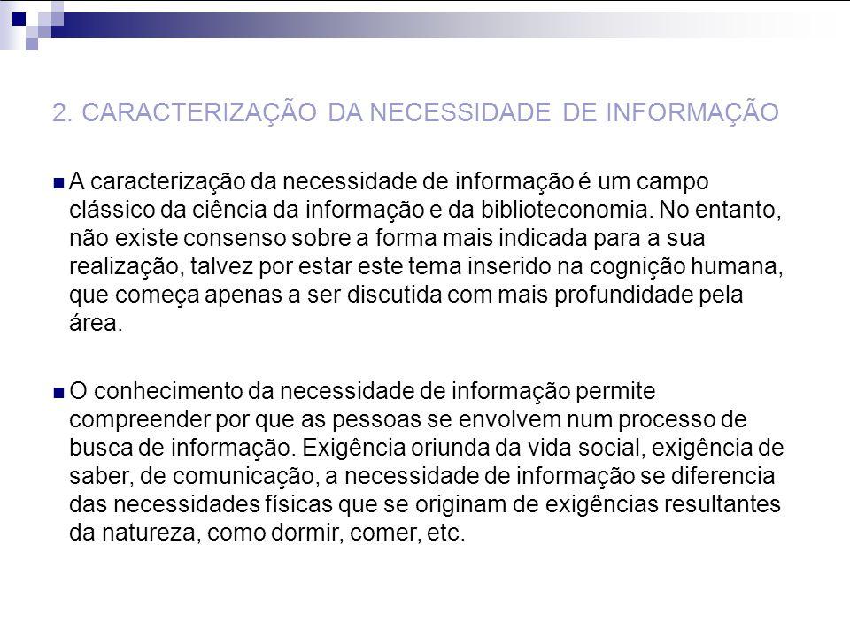 2. CARACTERIZAÇÃO DA NECESSIDADE DE INFORMAÇÃO A caracterização da necessidade de informação é um campo clássico da ciência da informação e da bibliot