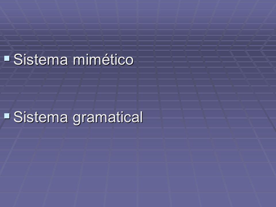 Sistema mimético Sistema mimético Sistema gramatical Sistema gramatical