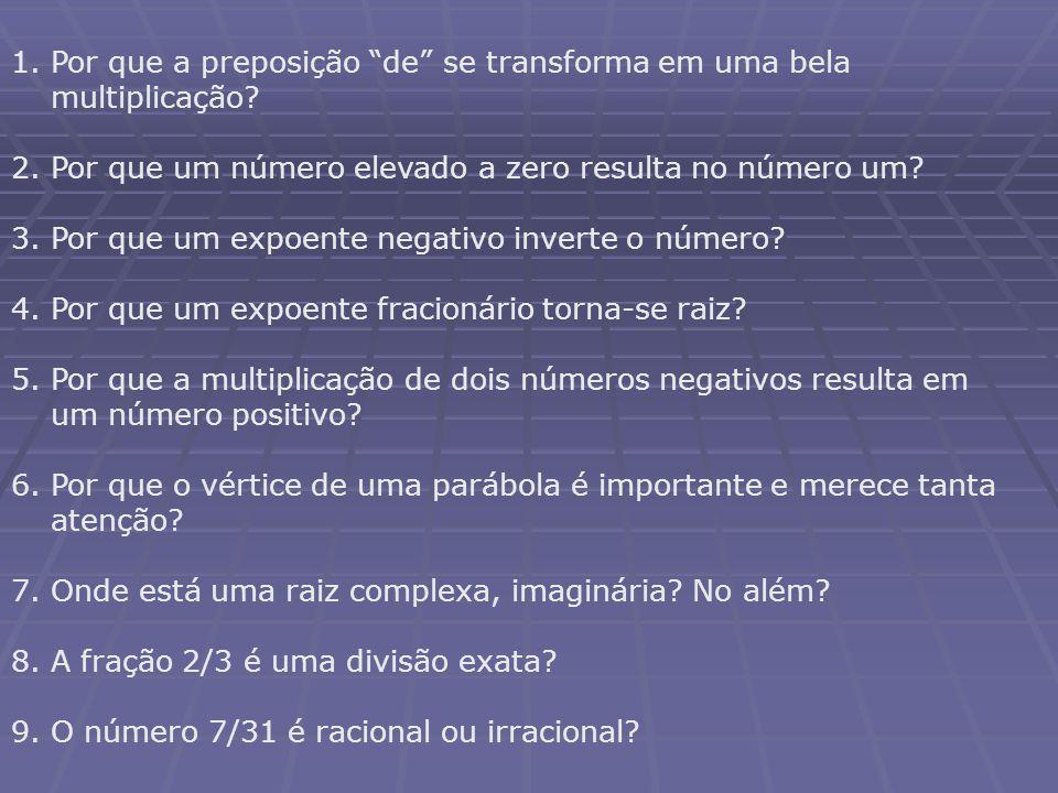 1.Por que a preposição de se transforma em uma bela multiplicação.