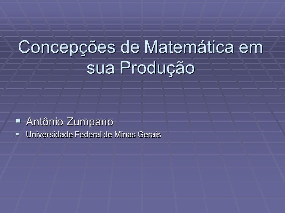Concepções de Matemática em sua Produção Antônio Zumpano Antônio Zumpano Universidade Federal de Minas Gerais Universidade Federal de Minas Gerais