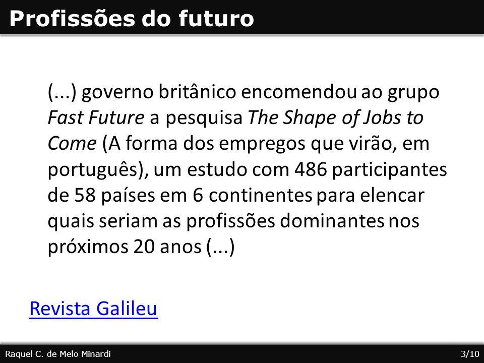 (...) governo britânico encomendou ao grupo Fast Future a pesquisa The Shape of Jobs to Come (A forma dos empregos que virão, em português), um estudo