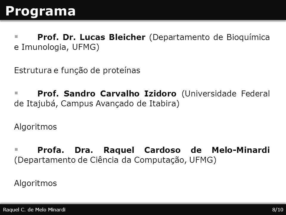 Programa Prof. Dr. Lucas Bleicher (Departamento de Bioquímica e Imunologia, UFMG) Estrutura e função de proteínas Prof. Sandro Carvalho Izidoro (Unive