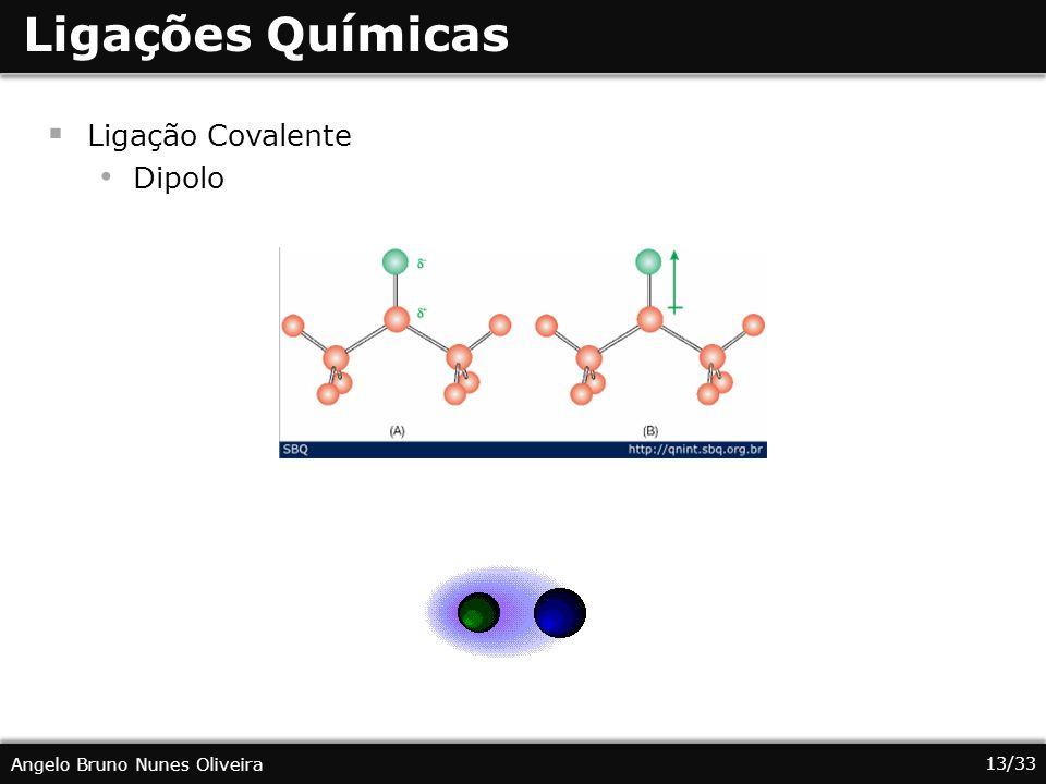 13/33 Angelo Bruno Nunes Oliveira Ligações Químicas Ligação Covalente Dipolo