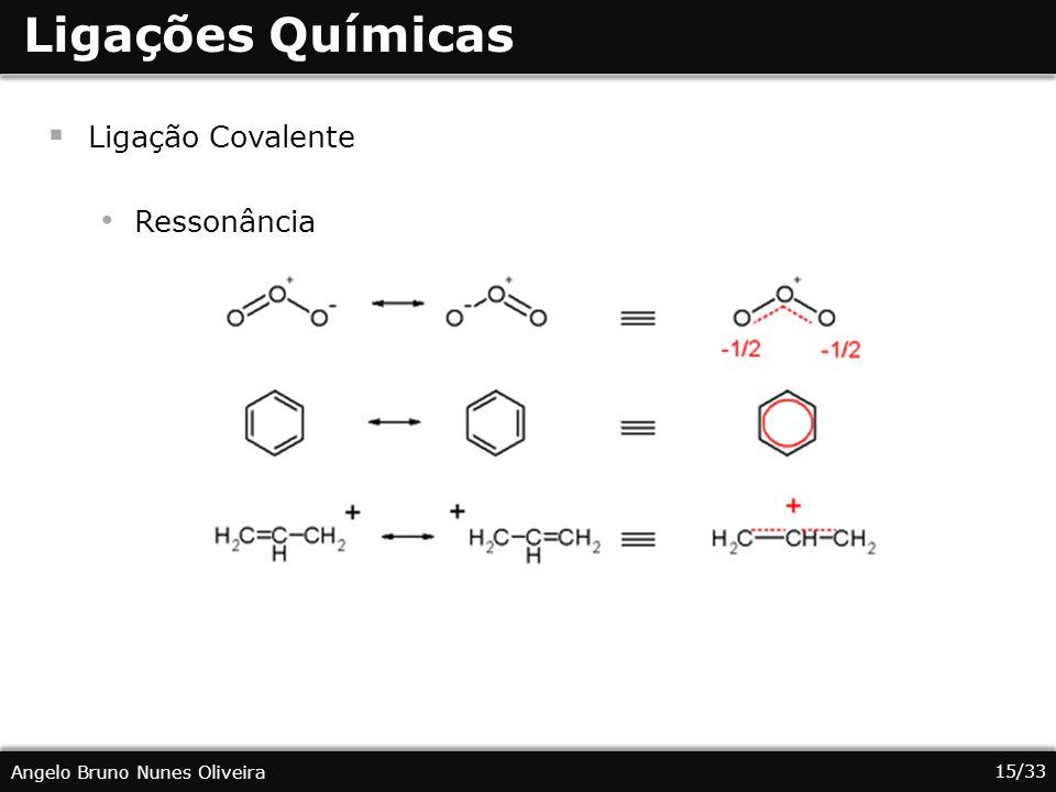 15/33 Angelo Bruno Nunes Oliveira Ligações Químicas Ligação Covalente Ressonância