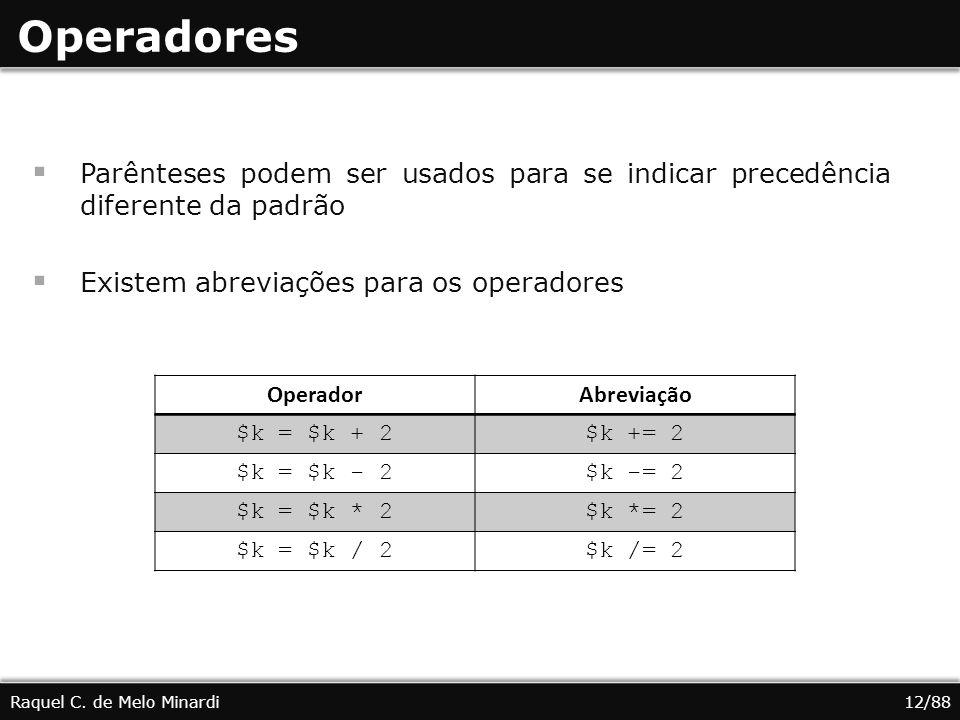 Operadores Parênteses podem ser usados para se indicar precedência diferente da padrão Existem abreviações para os operadores Raquel C.