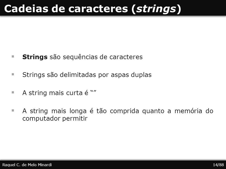 Cadeias de caracteres (strings) Strings são sequências de caracteres Strings são delimitadas por aspas duplas A string mais curta é A string mais longa é tão comprida quanto a memória do computador permitir Raquel C.