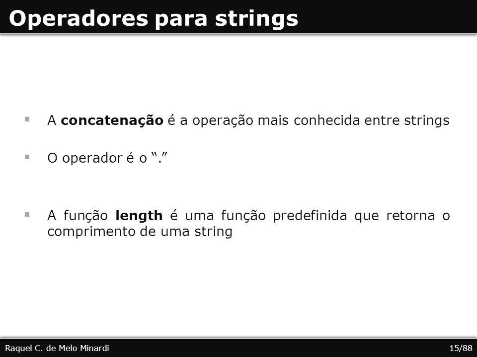 Operadores para strings A concatenação é a operação mais conhecida entre strings O operador é o. A função length é uma função predefinida que retorna