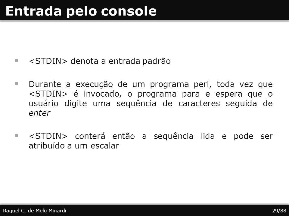 Entrada pelo console denota a entrada padrão Durante a execução de um programa perl, toda vez que é invocado, o programa para e espera que o usuário d