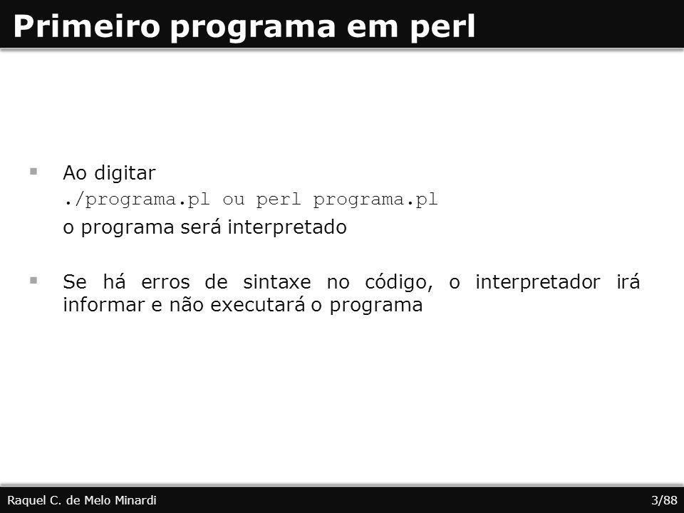 Primeiro programa em perl Ao digitar./programa.pl ou perl programa.pl o programa será interpretado Se há erros de sintaxe no código, o interpretador i
