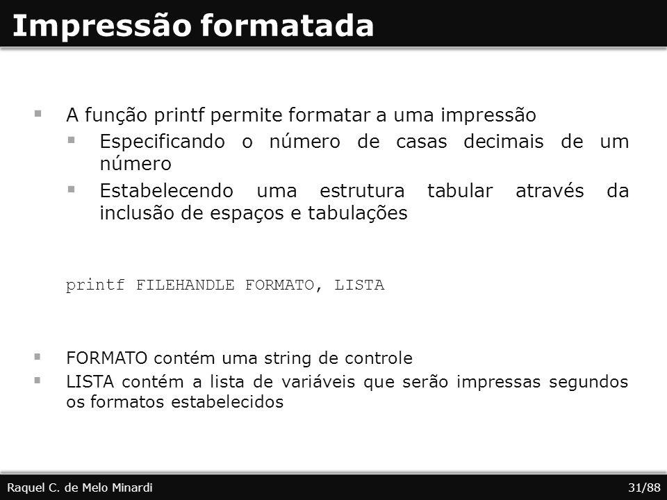 Impressão formatada A função printf permite formatar a uma impressão Especificando o número de casas decimais de um número Estabelecendo uma estrutura