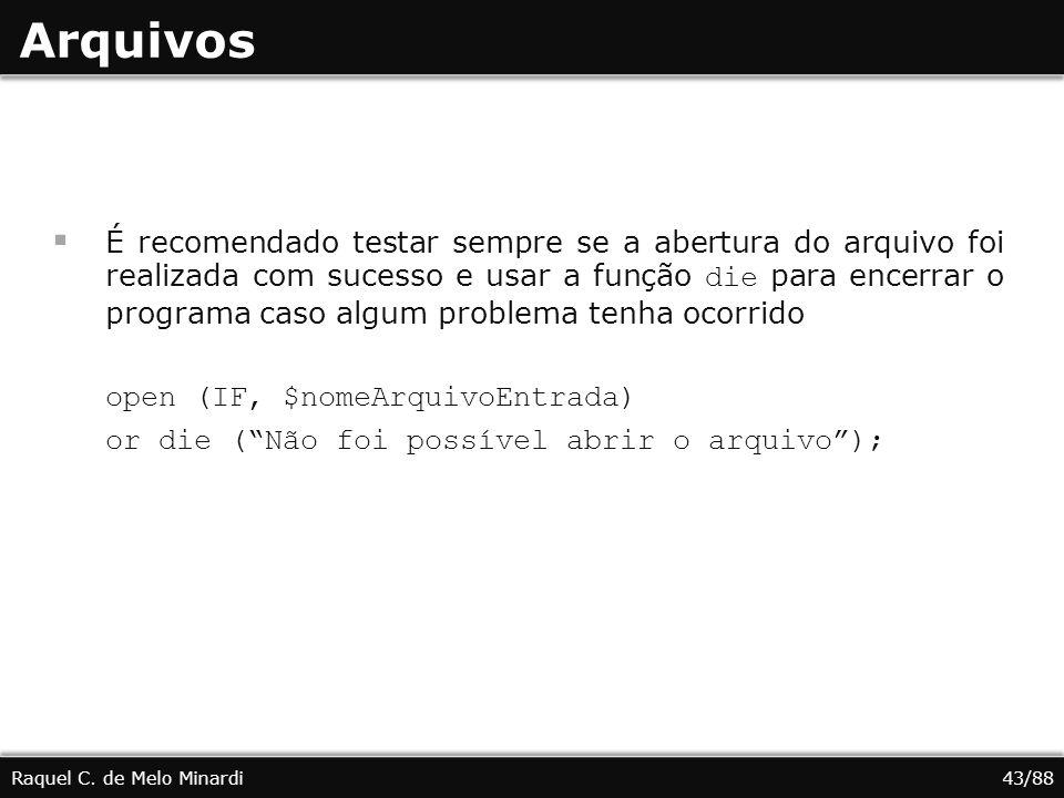 Arquivos É recomendado testar sempre se a abertura do arquivo foi realizada com sucesso e usar a função die para encerrar o programa caso algum proble