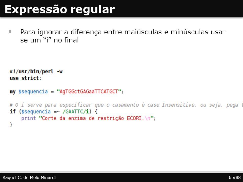 Expressão regular Raquel C. de Melo Minardi65/88 Para ignorar a diferença entre maiúsculas e minúsculas usa- se um i no final