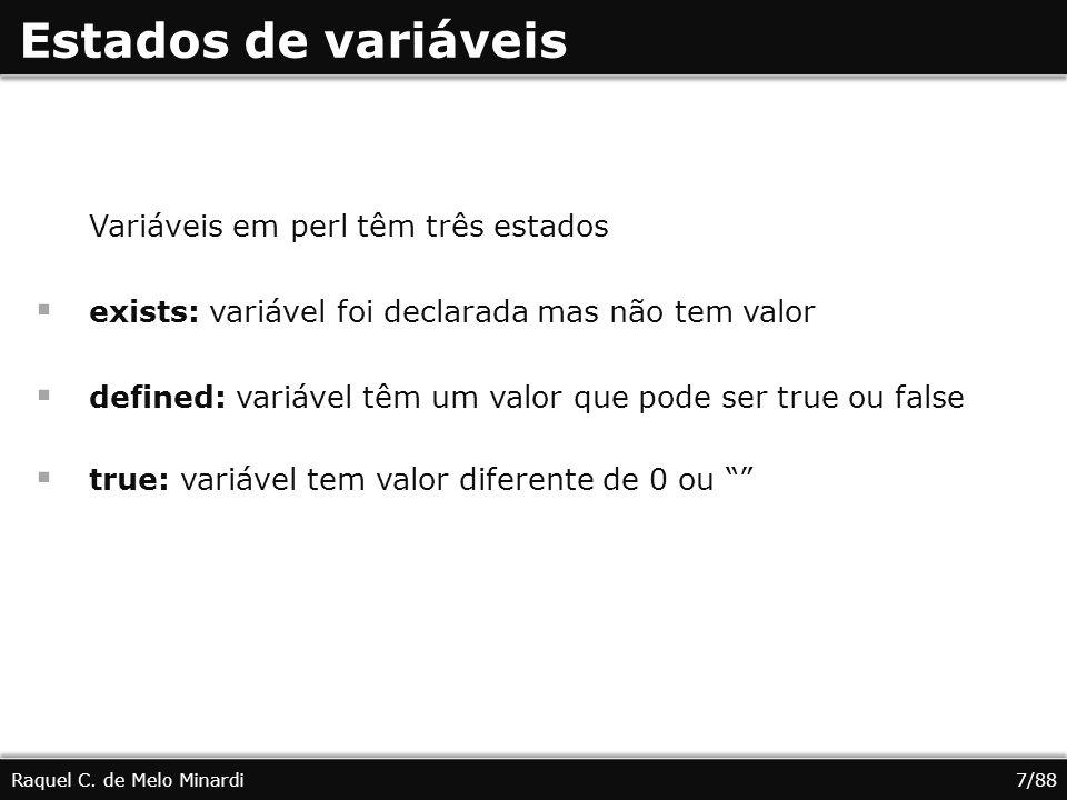 Estados de variáveis Variáveis em perl têm três estados exists: variável foi declarada mas não tem valor defined: variável têm um valor que pode ser true ou false true: variável tem valor diferente de 0 ou Raquel C.