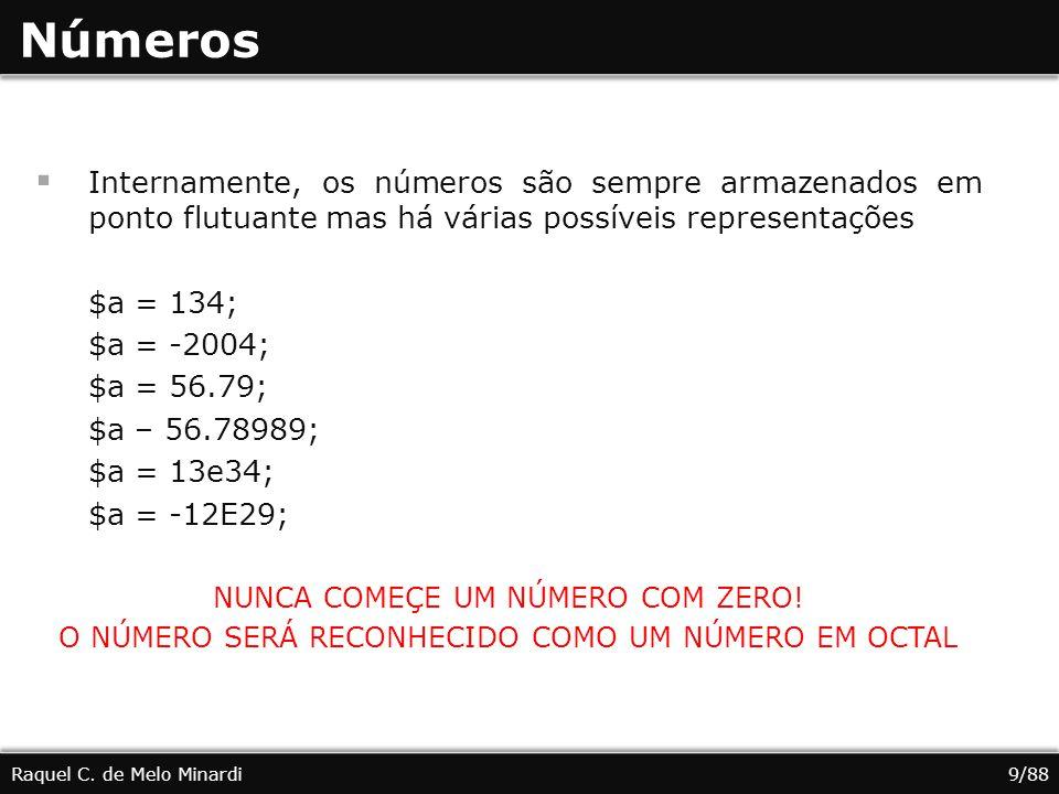 Números Internamente, os números são sempre armazenados em ponto flutuante mas há várias possíveis representações $a = 134; $a = -2004; $a = 56.79; $a – 56.78989; $a = 13e34; $a = -12E29; NUNCA COMEÇE UM NÚMERO COM ZERO.