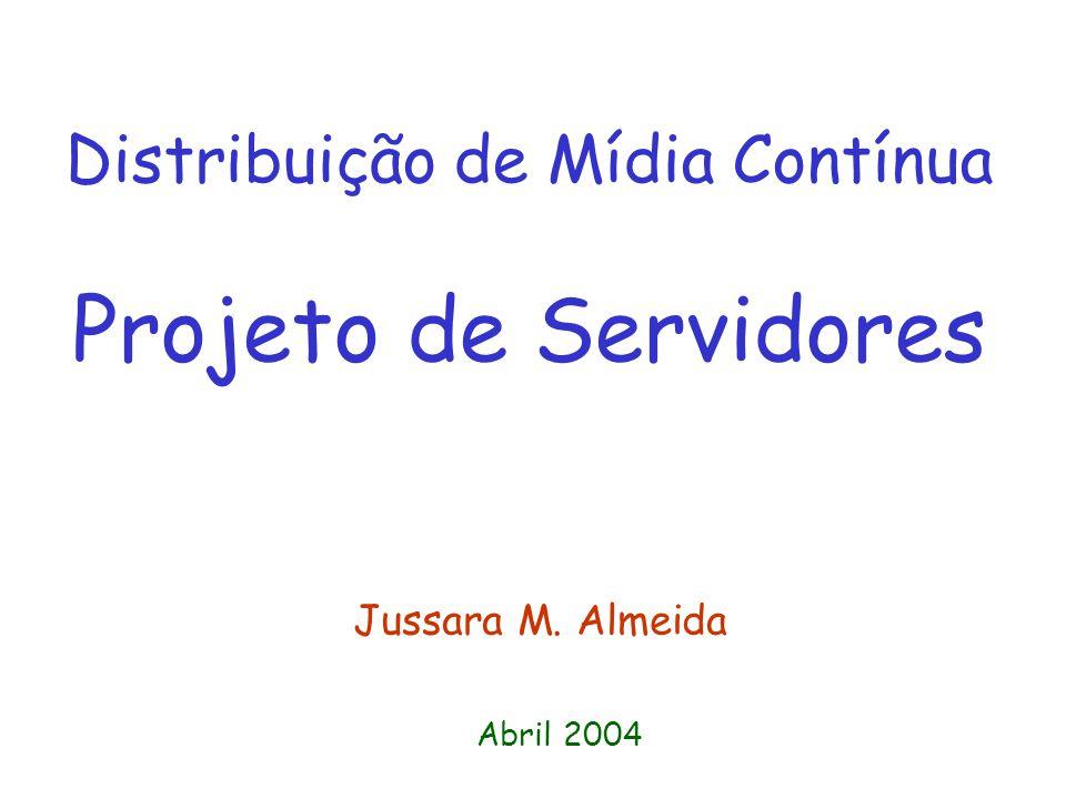 Distribuição de Mídia Contínua Projeto de Servidores Jussara M. Almeida Abril 2004