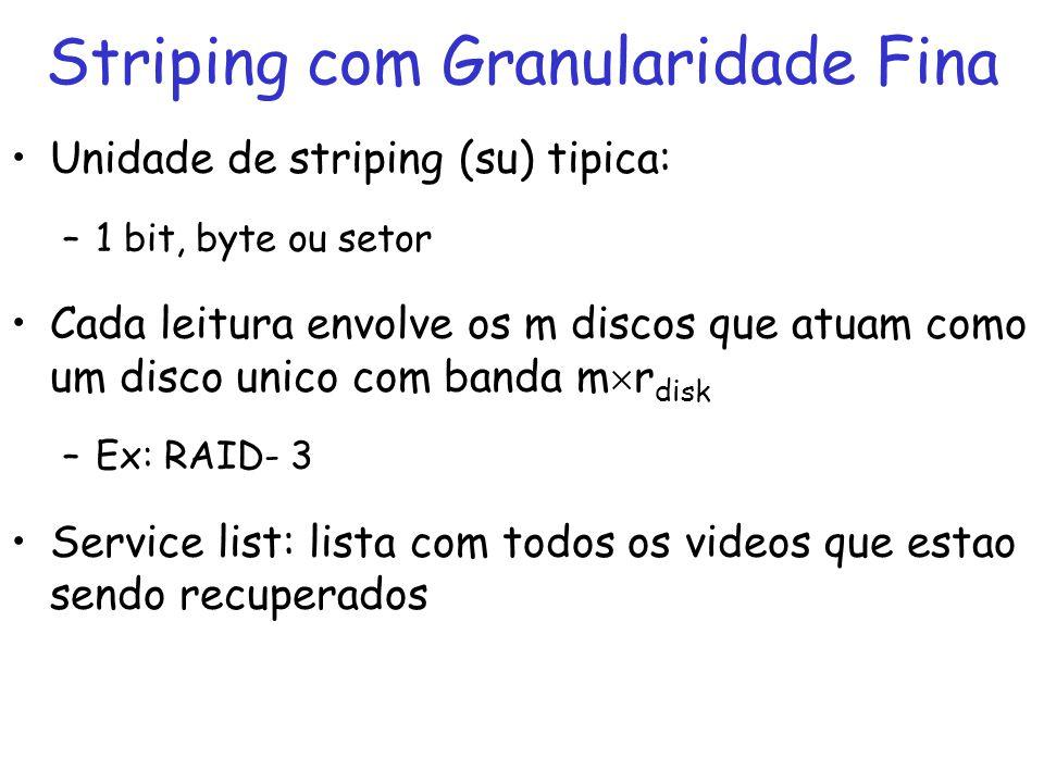Unidade de striping (su) tipica: –1 bit, byte ou setor Cada leitura envolve os m discos que atuam como um disco unico com banda m r disk –Ex: RAID- 3