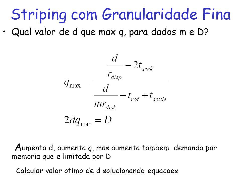 Qual valor de d que max q, para dados m e D? A umenta d, aumenta q, mas aumenta tambem demanda por memoria que e limitada por D Calcular valor otimo d