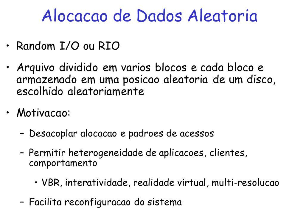 Random I/O ou RIO Arquivo dividido em varios blocos e cada bloco e armazenado em uma posicao aleatoria de um disco, escolhido aleatoriamente Motivacao