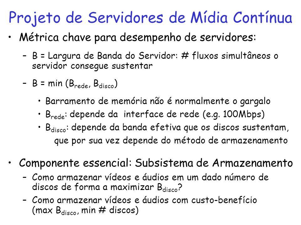 Métrica chave para desempenho de servidores: –B = Largura de Banda do Servidor: # fluxos simultâneos o servidor consegue sustentar –B = min (B rede, B