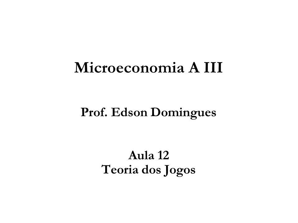 Microeconomia A III Prof. Edson Domingues Aula 12 Teoria dos Jogos