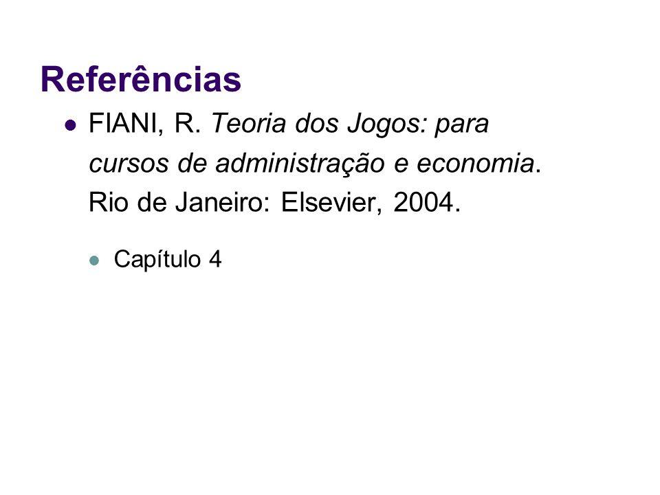 Referências FIANI, R. Teoria dos Jogos: para cursos de administração e economia. Rio de Janeiro: Elsevier, 2004. Capítulo 4