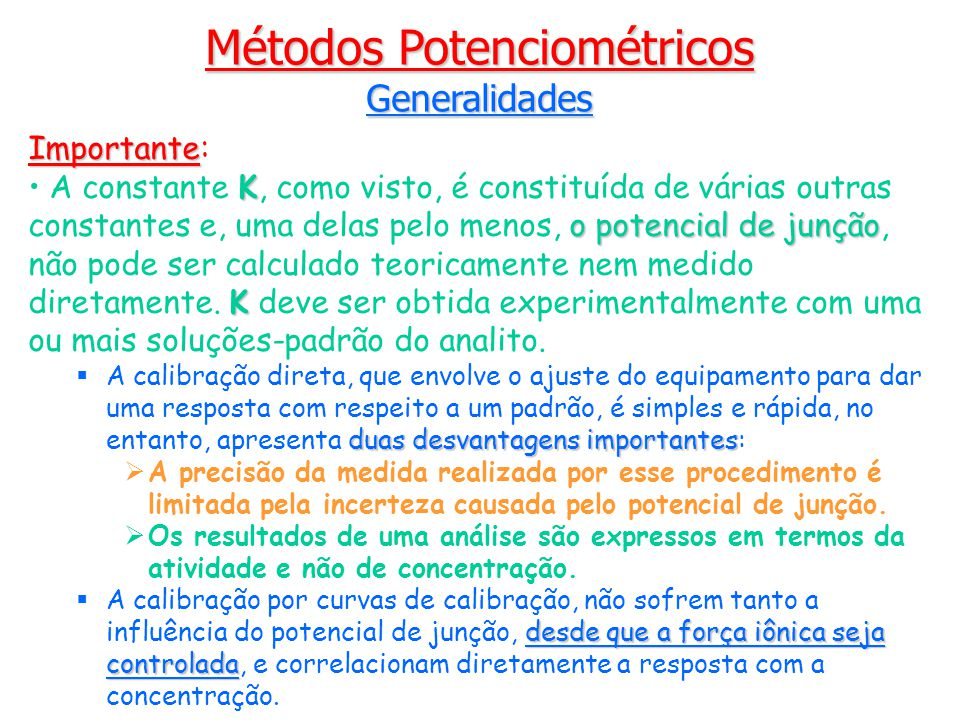 Importante Importante: K o potencial de junção K A constante K, como visto, é constituída de várias outras constantes e, uma delas pelo menos, o potencial de junção, não pode ser calculado teoricamente nem medido diretamente.