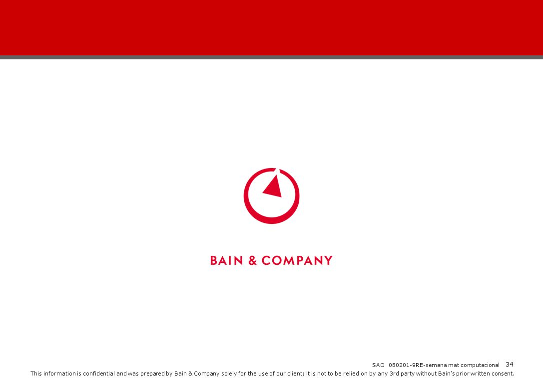 This information is confidential and was prepared by Bain & Company solely for the use of our client; it is not to be relied on by any 3rd party witho
