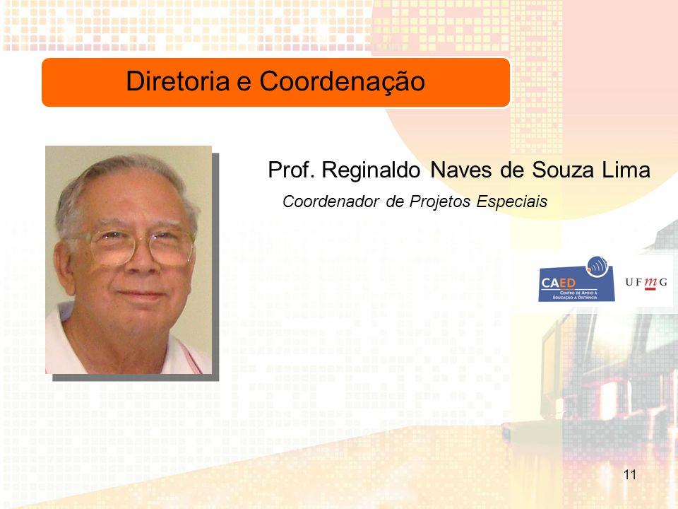 Diretoria e Coordenação Coordenador de Projetos Especiais Prof. Reginaldo Naves de Souza Lima 11