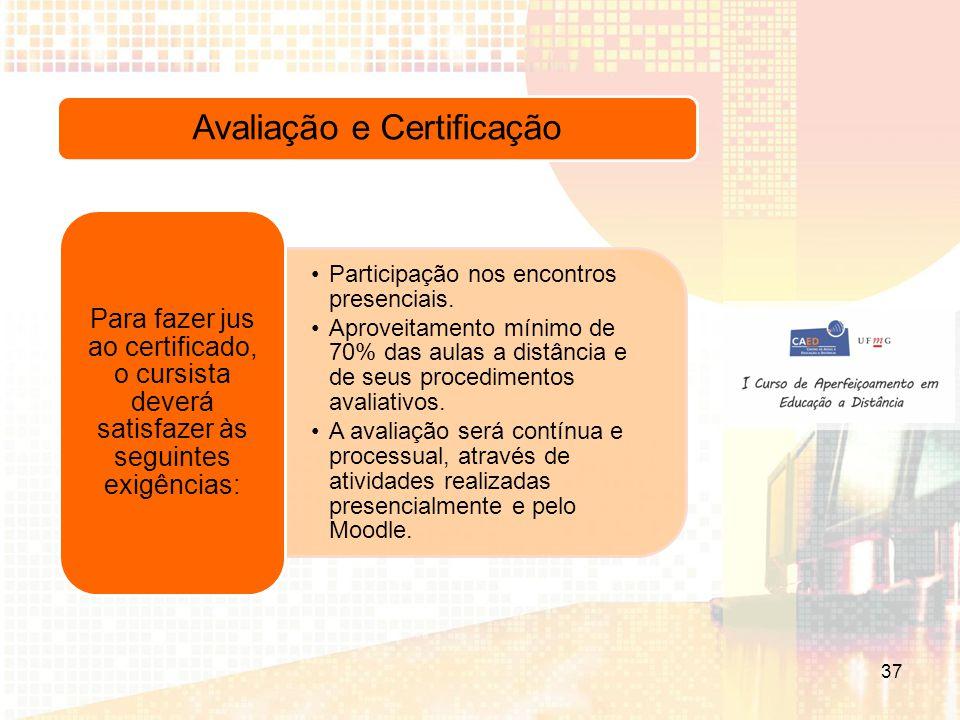 Avaliação e Certificação Participação nos encontros presenciais.