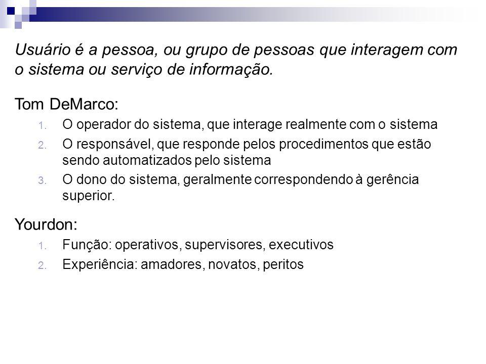 Usuário é a pessoa, ou grupo de pessoas que interagem com o sistema ou serviço de informação. Tom DeMarco: 1. O operador do sistema, que interage real