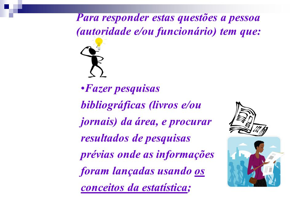 Para responder estas questões a pessoa (autoridade e/ou funcionário) tem que: Fazer pesquisas bibliográficas (livros e/ou jornais) da área, e procurar