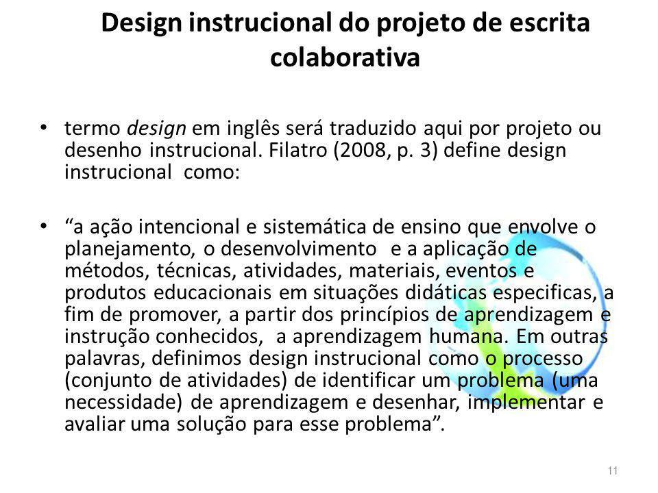 Design instrucional do projeto de escrita colaborativa termo design em inglês será traduzido aqui por projeto ou desenho instrucional. Filatro (2008,