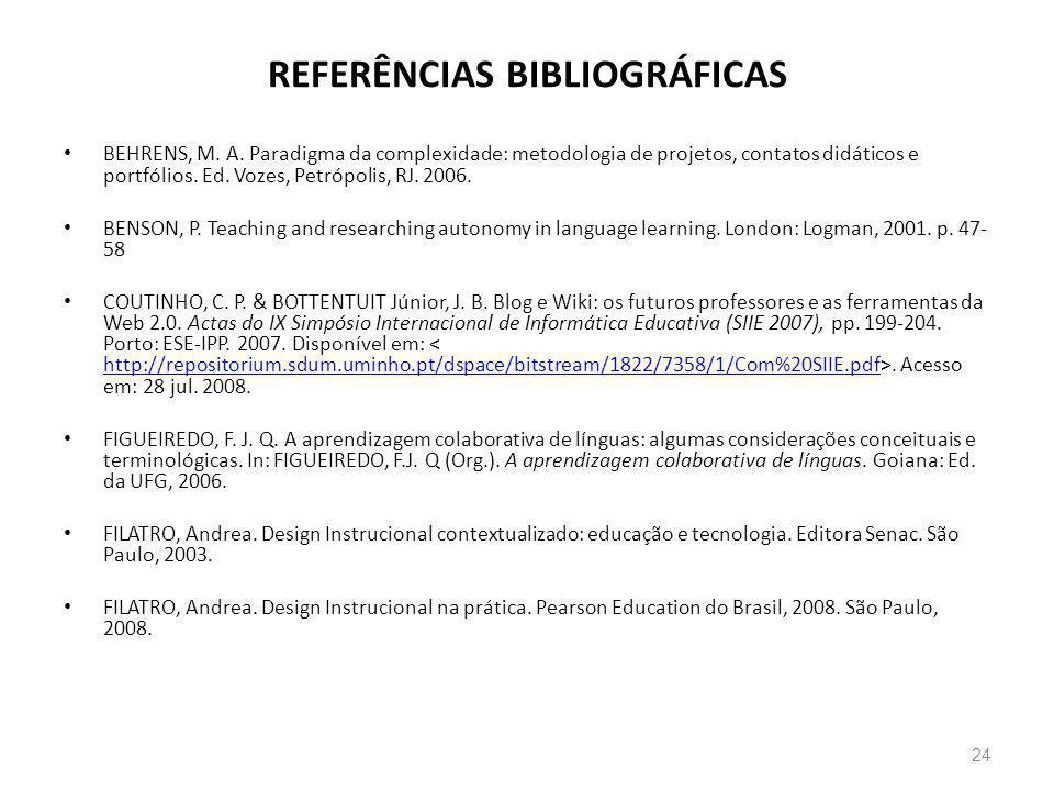 REFERÊNCIAS BIBLIOGRÁFICAS BEHRENS, M. A. Paradigma da complexidade: metodologia de projetos, contatos didáticos e portfólios. Ed. Vozes, Petrópolis,