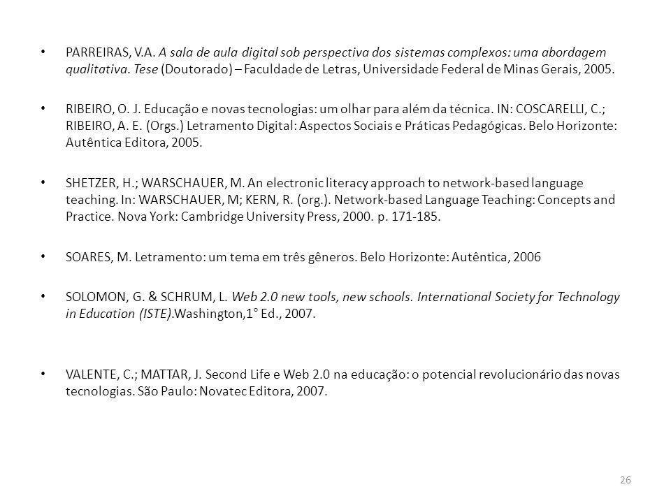 PARREIRAS, V.A. A sala de aula digital sob perspectiva dos sistemas complexos: uma abordagem qualitativa. Tese (Doutorado) – Faculdade de Letras, Univ